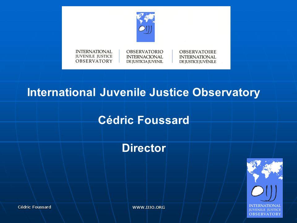 Cédric Foussard WWW.IJJO.ORG International Juvenile Justice Observatory Cédric Foussard Director