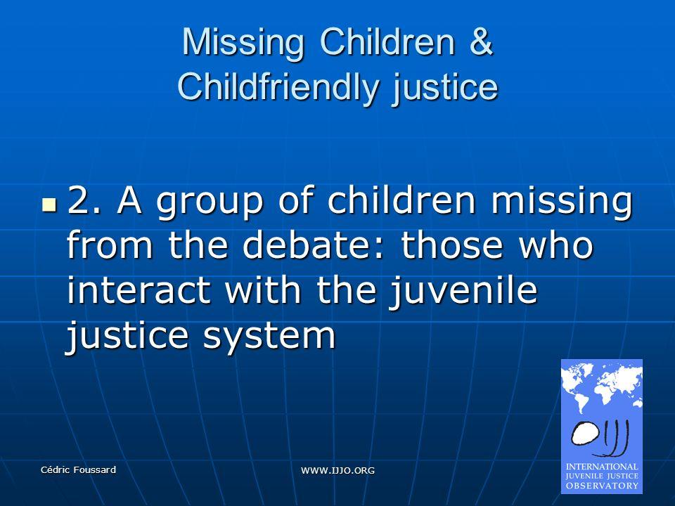 Cédric Foussard WWW.IJJO.ORG Missing Children & Childfriendly justice 2.