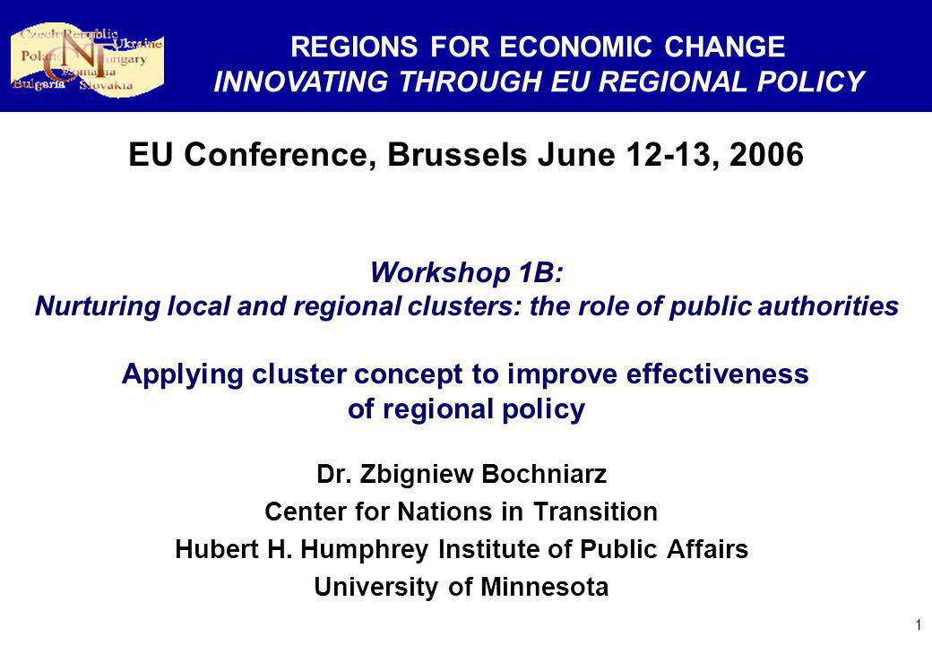1 EU Conference, Brussels June 12-13, 2006 Workshop 1B: Nurturing local and regional clusters: the role of public authorities Applying cluster concept