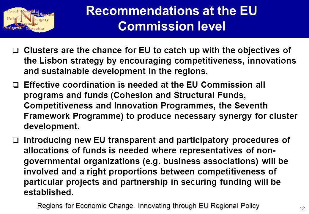 Regions for Economic Change. Innovating through EU Regional Policy 12 Recommendations at the EU Commission level Clusters are the chance for EU to cat