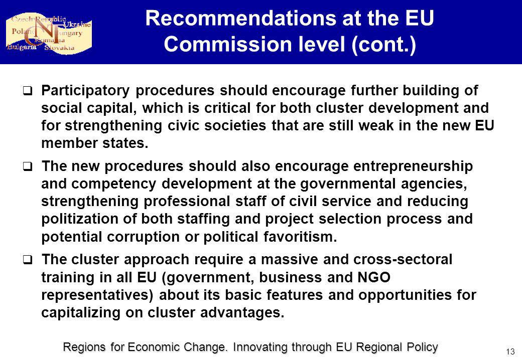 Regions for Economic Change. Innovating through EU Regional Policy 13 Recommendations at the EU Commission level (cont.) Participatory procedures shou