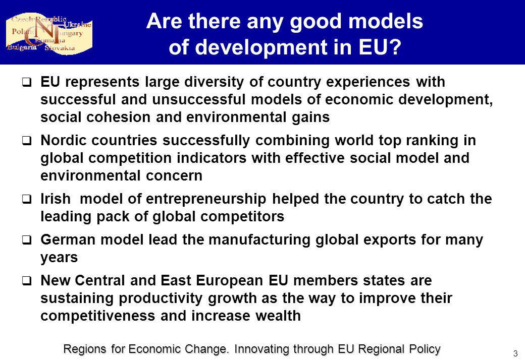 Regions for Economic Change. Innovating through EU Regional Policy 3 Are there any good models of development in EU? EU represents large diversity of