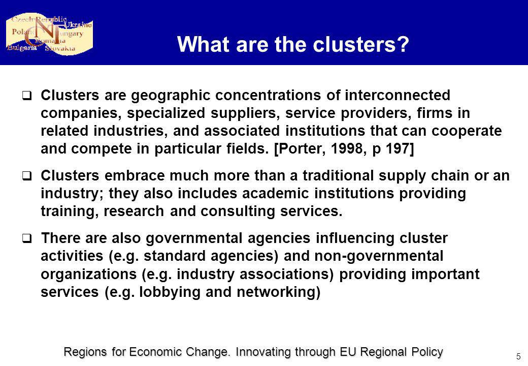 Regions for Economic Change. Innovating through EU Regional Policy 5 What are the clusters? Clusters are geographic concentrations of interconnected c