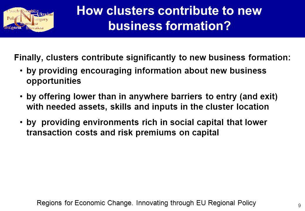 Regions for Economic Change. Innovating through EU Regional Policy 9 How clusters contribute to new business formation? Finally, clusters contribute s