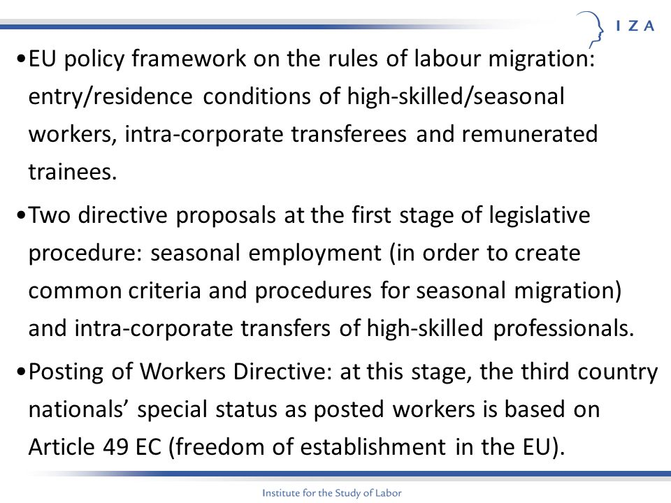 EU policy framework on the rules of labour migration: entry/residence conditions of high-skilled/seasonal workers, intra-corporate transferees and remunerated trainees.