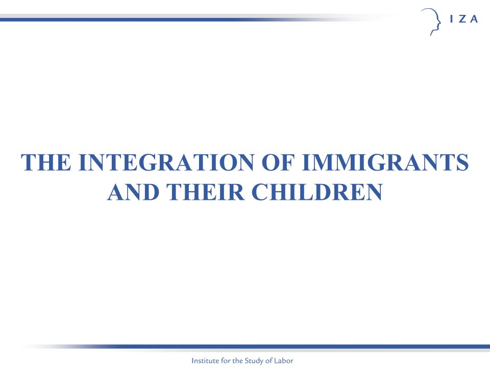 THE INTEGRATION OF IMMIGRANTS AND THEIR CHILDREN
