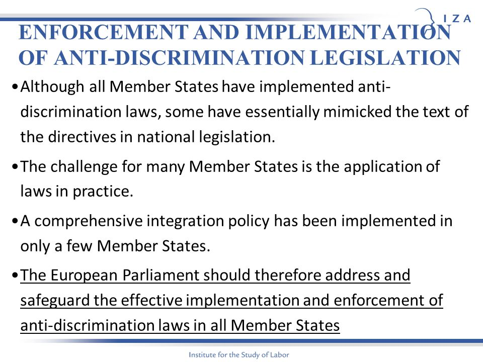 ENFORCEMENT AND IMPLEMENTATION OF ANTI-DISCRIMINATION LEGISLATION Although all Member States have implemented anti- discrimination laws, some have essentially mimicked the text of the directives in national legislation.