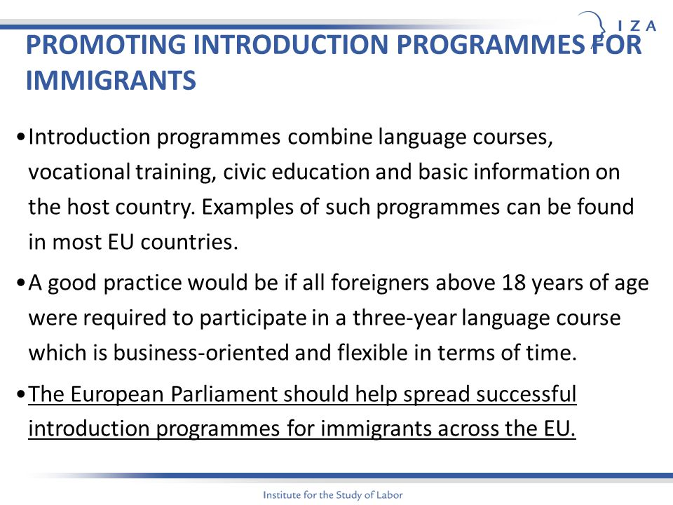 PROMOTING INTRODUCTION PROGRAMMES FOR IMMIGRANTS Introduction programmes combine language courses, vocational training, civic education and basic information on the host country.