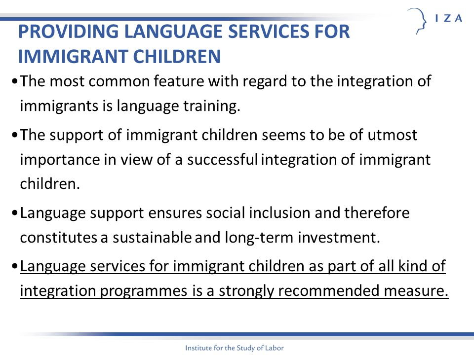 PROVIDING LANGUAGE SERVICES FOR IMMIGRANT CHILDREN The most common feature with regard to the integration of immigrants is language training.