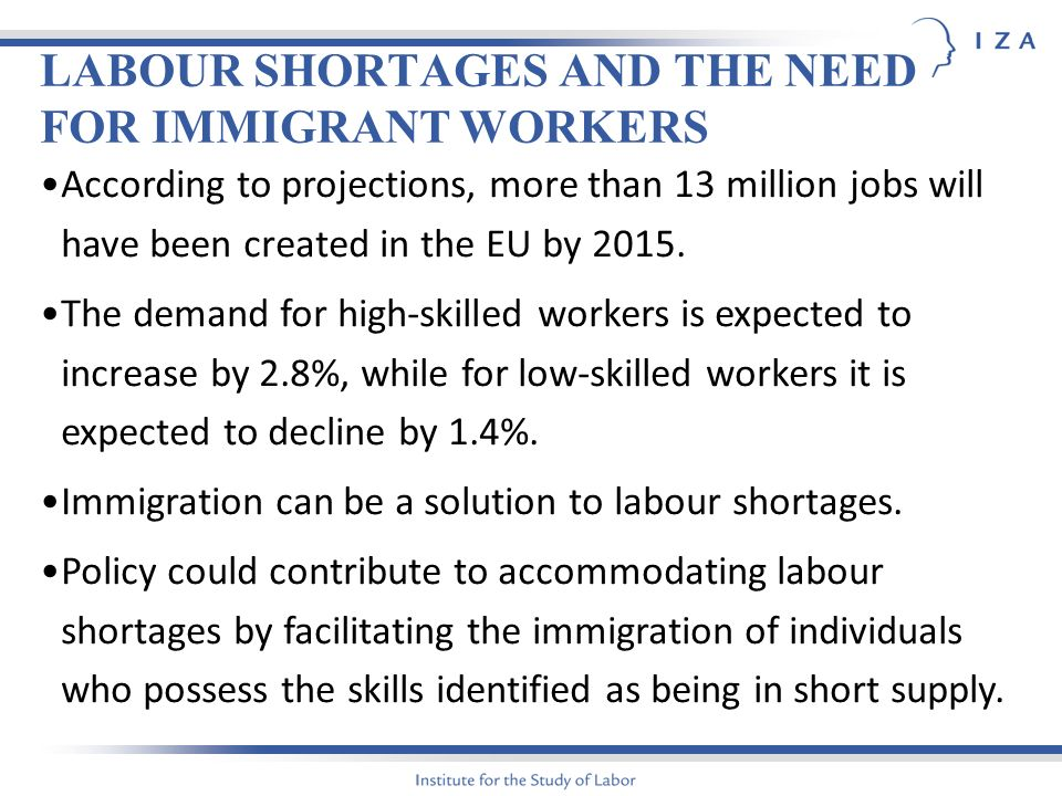 LABOUR SHORTAGES AND THE NEED FOR IMMIGRANT WORKERS According to projections, more than 13 million jobs will have been created in the EU by 2015.