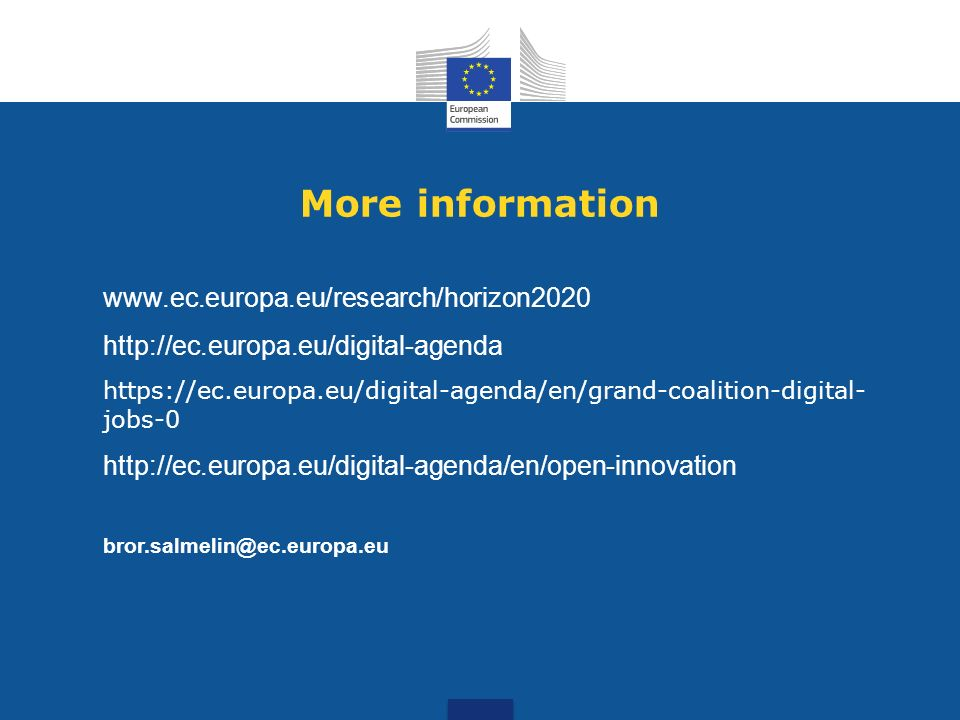 More information www.ec.europa.eu/research/horizon2020 http://ec.europa.eu/digital-agenda https://ec.europa.eu/digital-agenda/en/grand-coalition-digit