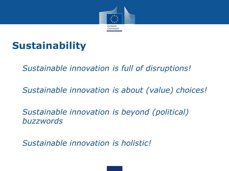 Sustainability Sustainable innovation is full of disruptions! Sustainable innovation is about (value) choices! Sustainable innovation is beyond (polit