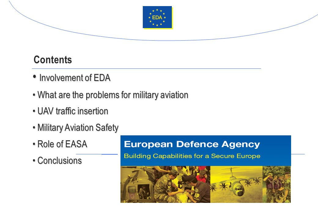 Contents Involvement of EDA Involvement of EDA What are the problems for military aviation What are the problems for military aviation UAV traffic ins