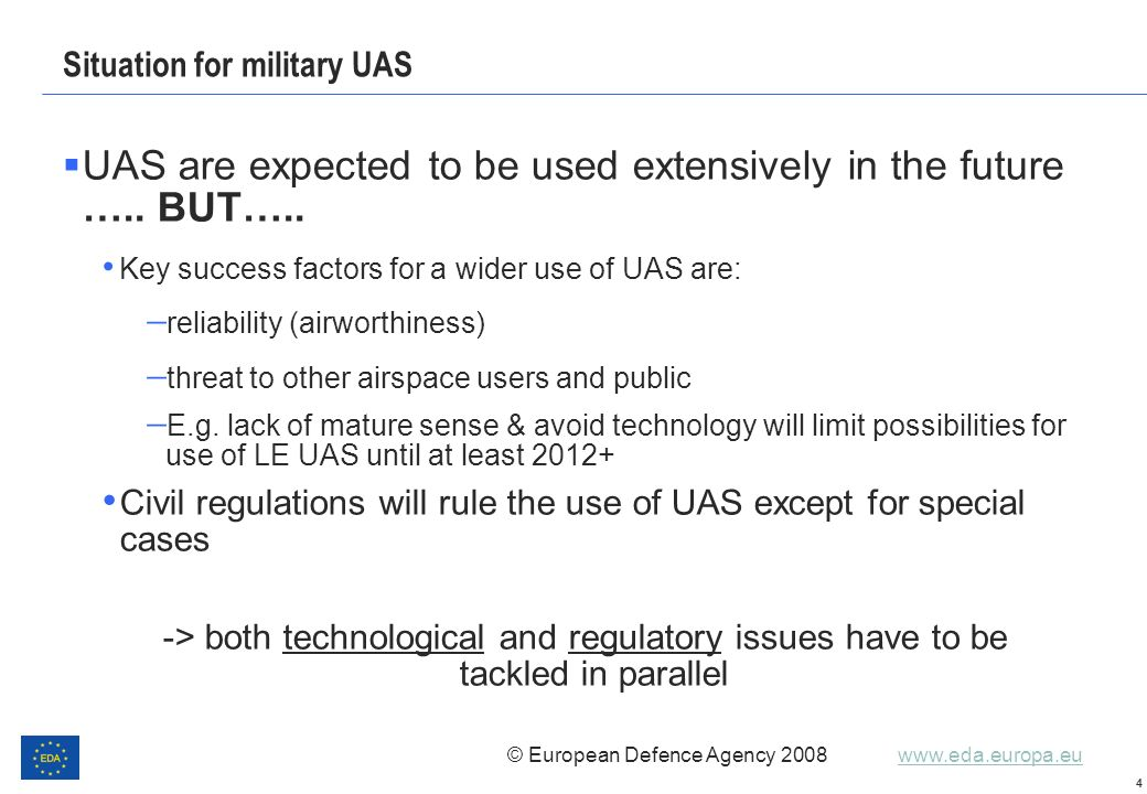 © European Defence Agency 2008 www.eda.europa.euwww.eda.europa.eu 4 Situation for military UAS UAS are expected to be used extensively in the future …