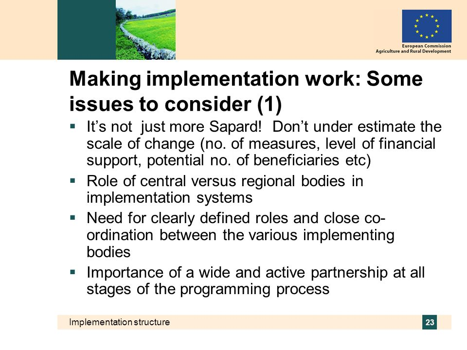 Implementation structure 23 Making implementation work: Some issues to consider (1) Its not just more Sapard! Dont under estimate the scale of change