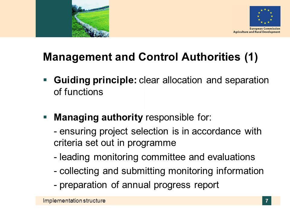 Implementation structure 7 Management and Control Authorities (1) Guiding principle: clear allocation and separation of functions Managing authority r