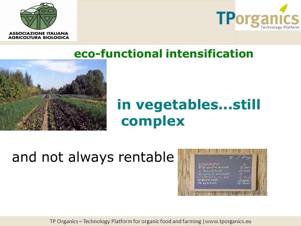 TP Organics – Technology Platform for organic food and farming |www.tporganics.eu eco-functional intensification in vegetables...still complex and not