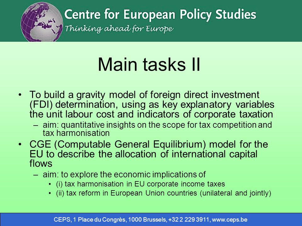 CEPS, 1 Place du Congrès, 1000 Brussels, +32 2 229 3911, www.ceps.be Main tasks II To build a gravity model of foreign direct investment (FDI) determi