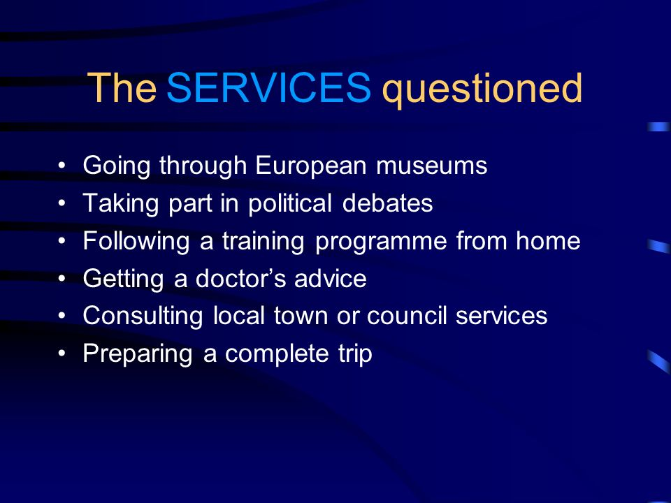 The SERVICES questioned Going through European museums Taking part in political debates Following a training programme from home Getting a doctors advice Consulting local town or council services Preparing a complete trip