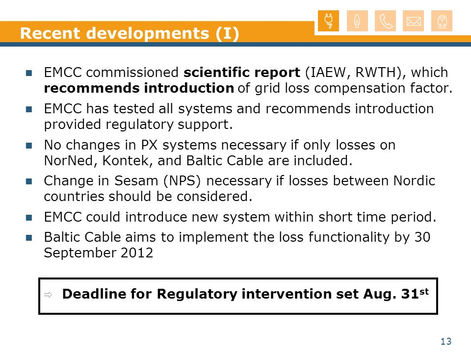 13 Recent developments (I) EMCC commissioned scientific report (IAEW, RWTH), which recommends introduction of grid loss compensation factor.
