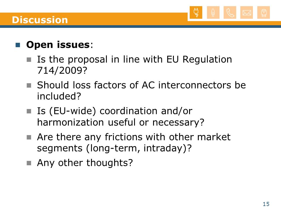15 Discussion Open issues: Is the proposal in line with EU Regulation 714/2009.