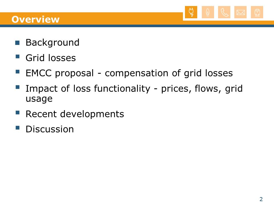 2 2 Overview Background Grid losses EMCC proposal - compensation of grid losses Impact of loss functionality - prices, flows, grid usage Recent developments Discussion