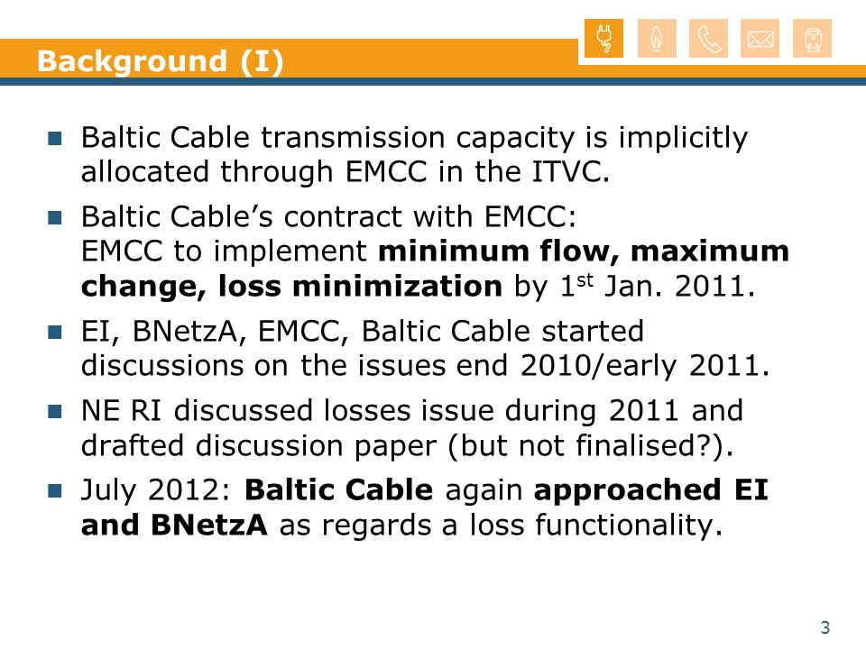 3 Background (I) Baltic Cable transmission capacity is implicitly allocated through EMCC in the ITVC. Baltic Cables contract with EMCC: EMCC to implem