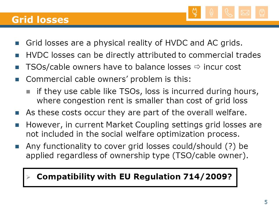 5 Grid losses Grid losses are a physical reality of HVDC and AC grids. HVDC losses can be directly attributed to commercial trades TSOs/cable owners h