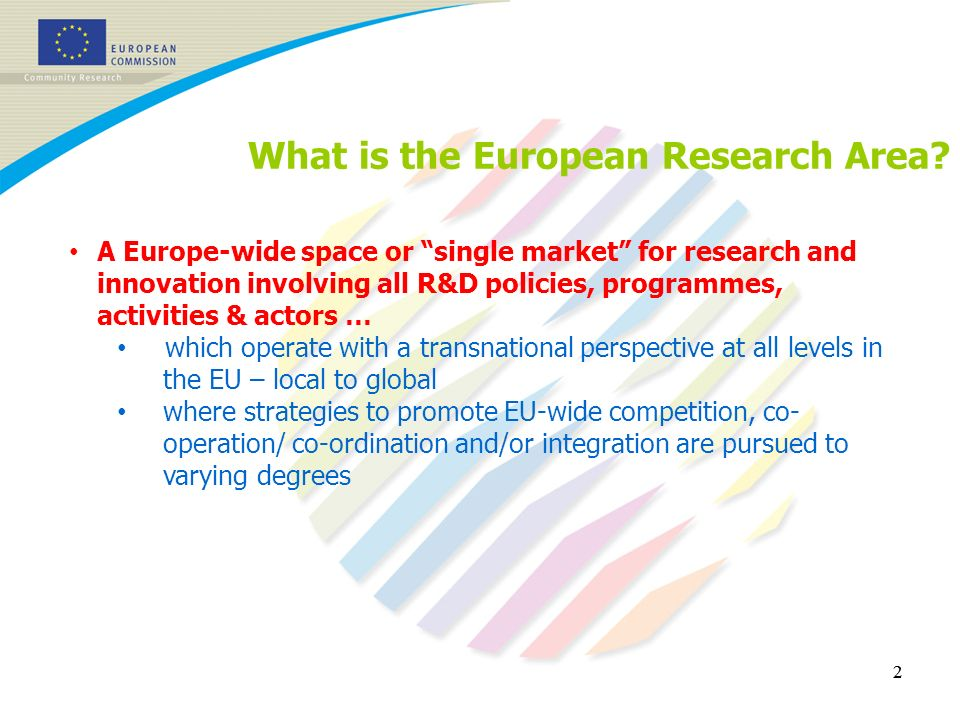 22 What is the European Research Area? A Europe-wide space or single market for research and innovation involving all R&D policies, programmes, activi