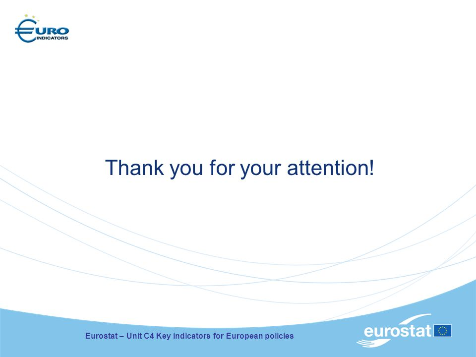 Thank you for your attention! Eurostat – Unit C4 Key indicators for European policies