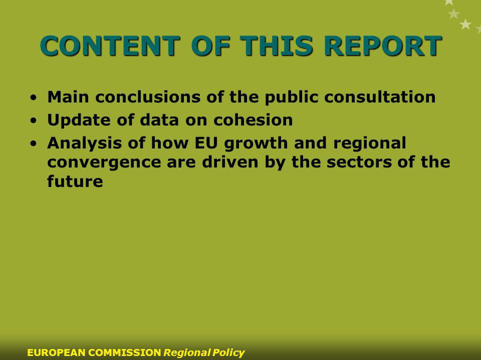 22 EUROPEAN COMMISSION Regional Policy CONTENT OF THIS REPORT Main conclusions of the public consultation Update of data on cohesion Analysis of how E