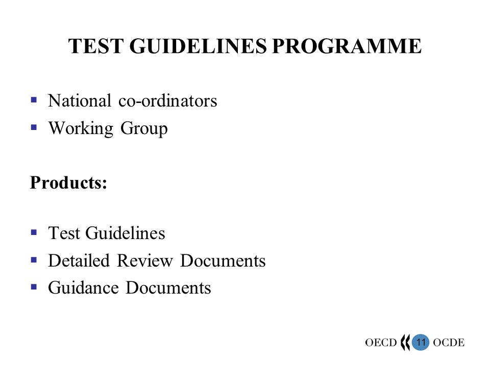 11 TEST GUIDELINES PROGRAMME National co-ordinators Working Group Products: Test Guidelines Detailed Review Documents Guidance Documents