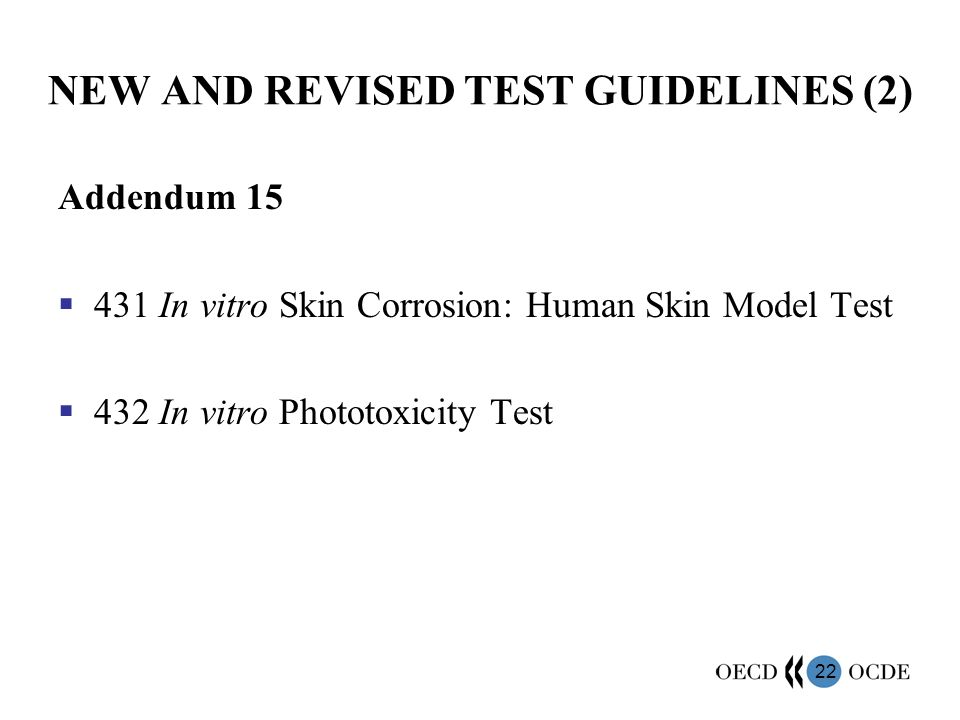 22 NEW AND REVISED TEST GUIDELINES (2) Addendum 15 431 In vitro Skin Corrosion: Human Skin Model Test 432 In vitro Phototoxicity Test