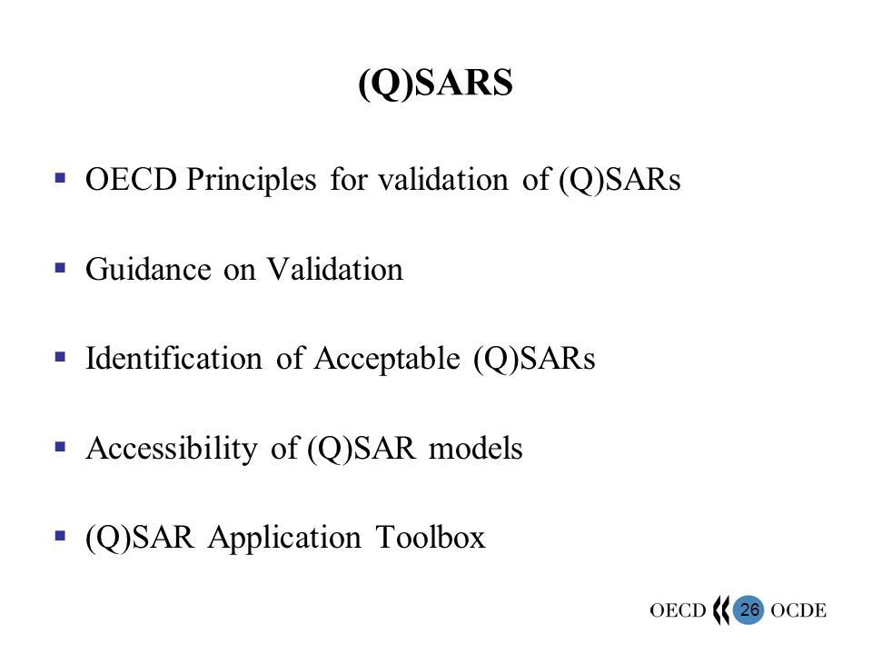 26 (Q)SARS OECD Principles for validation of (Q)SARs Guidance on Validation Identification of Acceptable (Q)SARs Accessibility of (Q)SAR models (Q)SAR Application Toolbox