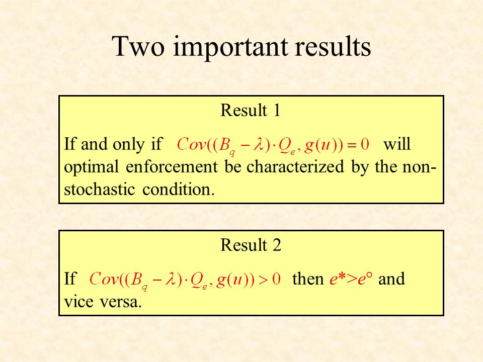 Two important results Result 1 If and only if will optimal enforcement be characterized by the non- stochastic condition.