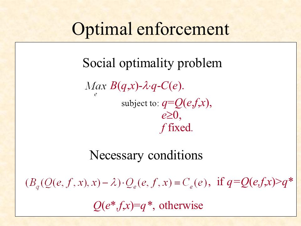 Optimal enforcement Social optimality problem B(q,x)- q-C(e).