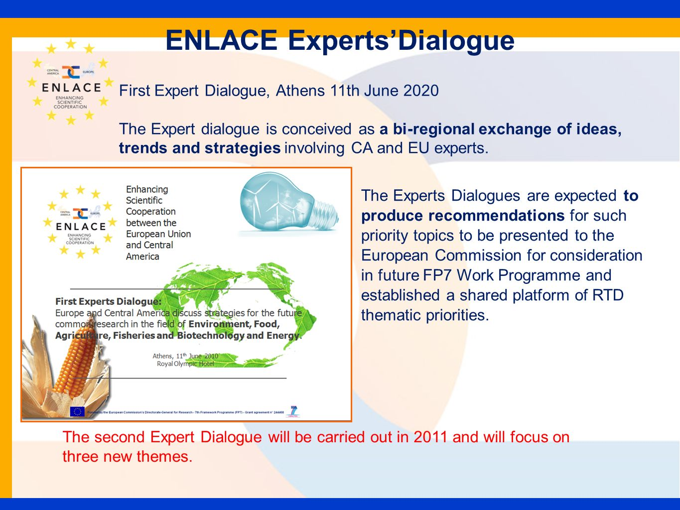 ENLACE ExpertsDialogue The Experts Dialogues are expected to produce recommendations for such priority topics to be presented to the European Commissi