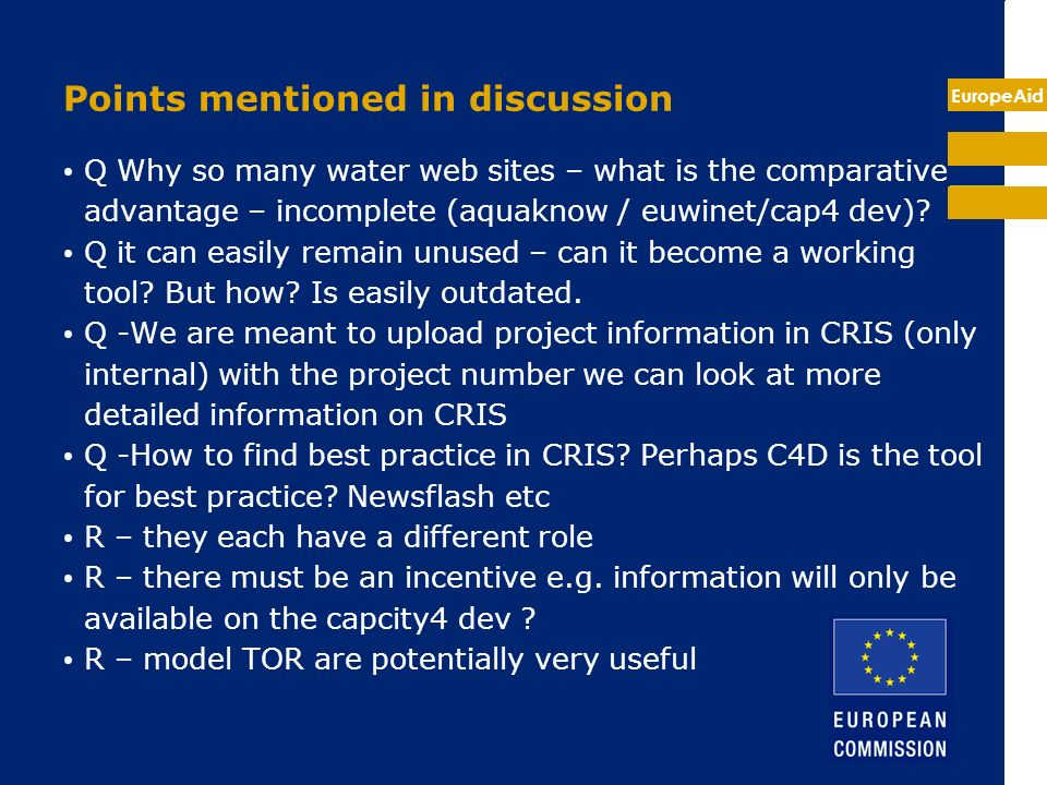 EuropeAid Points mentioned in discussion Q Why so many water web sites – what is the comparative advantage – incomplete (aquaknow / euwinet/cap4 dev).