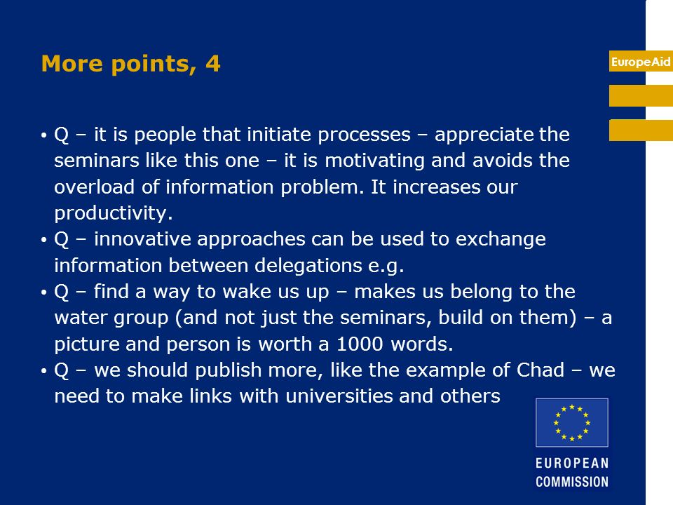 EuropeAid More points, 4 Q – it is people that initiate processes – appreciate the seminars like this one – it is motivating and avoids the overload of information problem.
