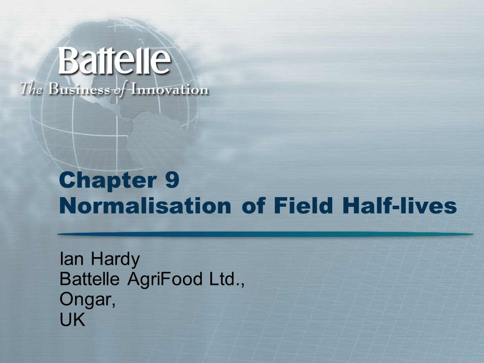 Chapter 9 Normalisation of Field Half-lives Ian Hardy Battelle AgriFood Ltd., Ongar, UK