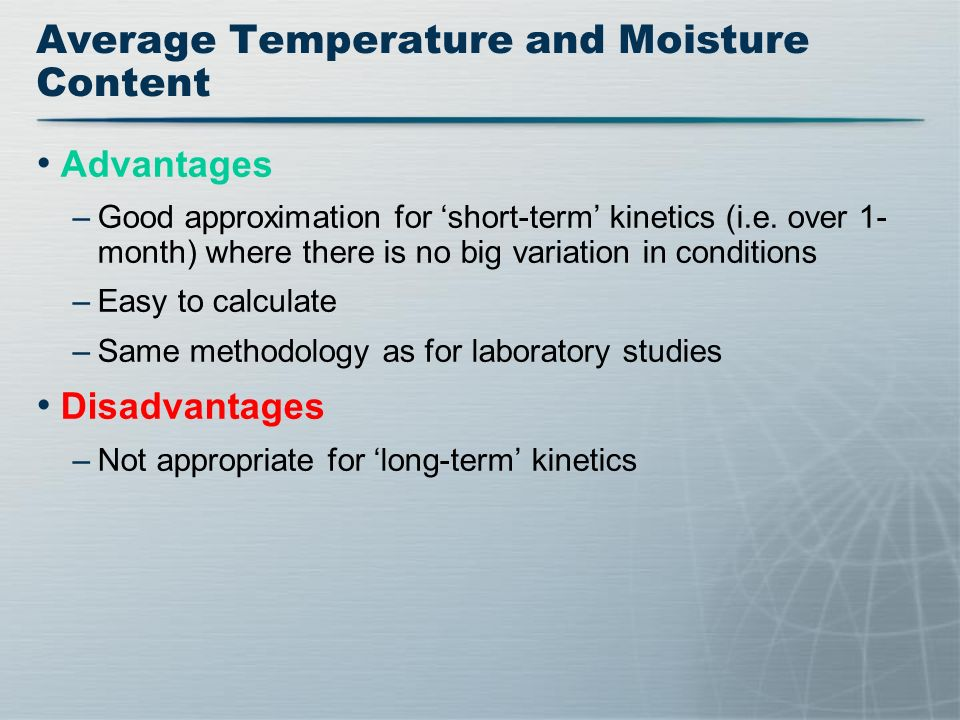 Average Temperature and Moisture Content Advantages –Good approximation for short-term kinetics (i.e.