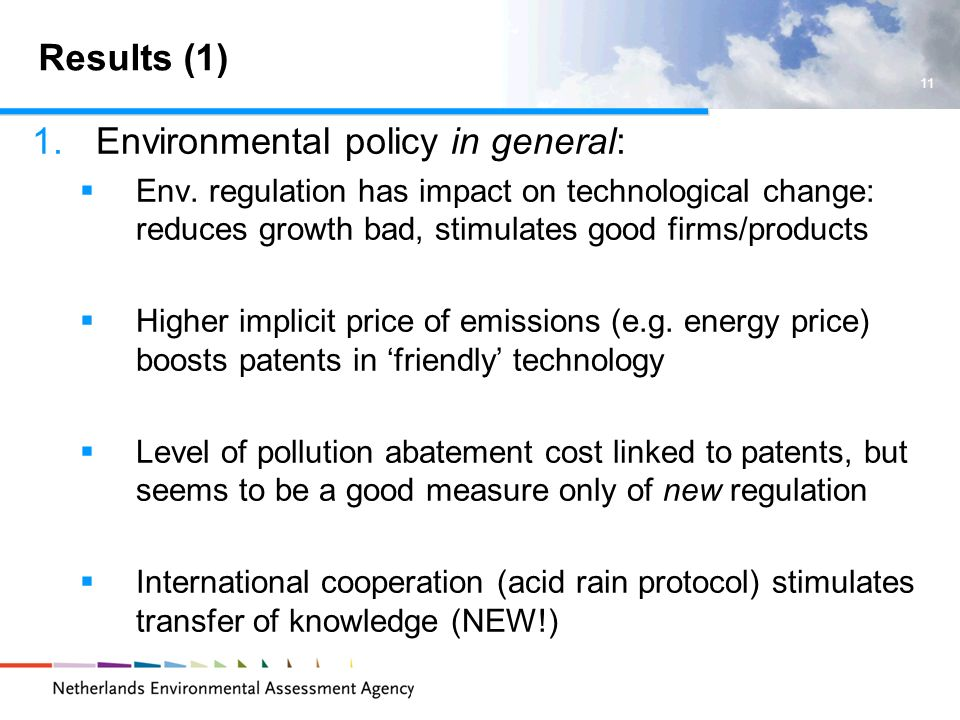Results (1) 1.Environmental policy in general: Env. regulation has impact on technological change: reduces growth bad, stimulates good firms/products