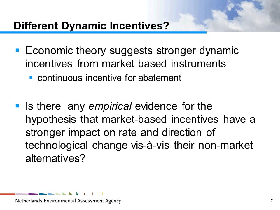 7 Different Dynamic Incentives? Economic theory suggests stronger dynamic incentives from market based instruments continuous incentive for abatement