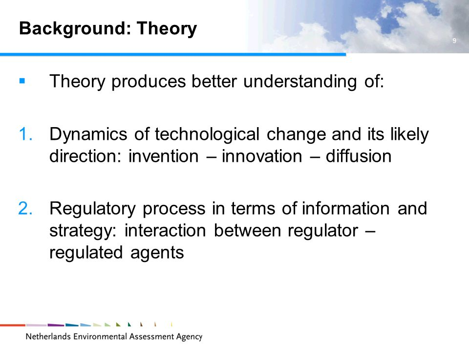 Theory produces better understanding of: 1.Dynamics of technological change and its likely direction: invention – innovation – diffusion 2.Regulatory