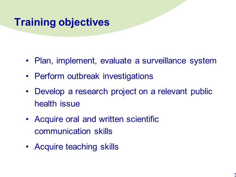 2 EPIET programme objectives To: Strengthen CD surveillance & control in EU Develop a European network of intervention epidemiologists Training fellow