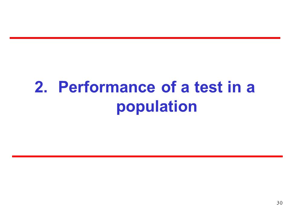 30 2.Performance of a test in a population