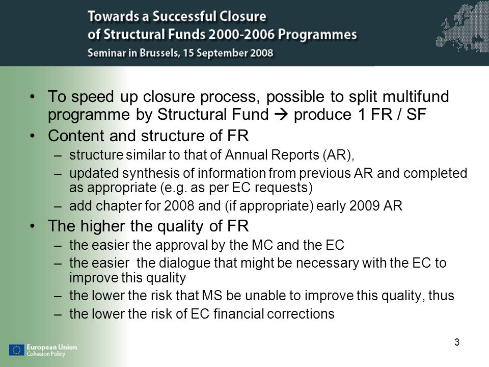 3 To speed up closure process, possible to split multifund programme by Structural Fund produce 1 FR / SF Content and structure of FR –structure simil