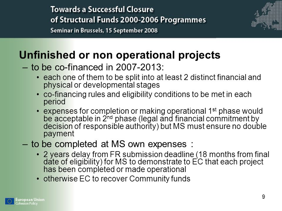 9 Unfinished or non operational projects –to be co-financed in 2007-2013: each one of them to be split into at least 2 distinct financial and physical