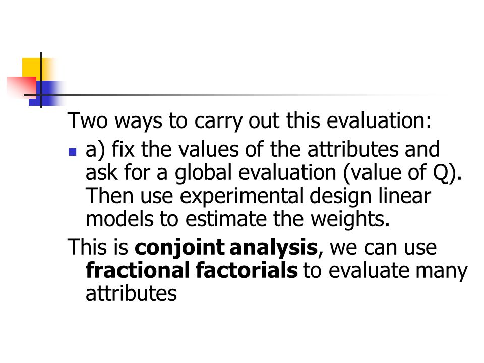 Two ways to carry out this evaluation: a) fix the values of the attributes and ask for a global evaluation (value of Q).