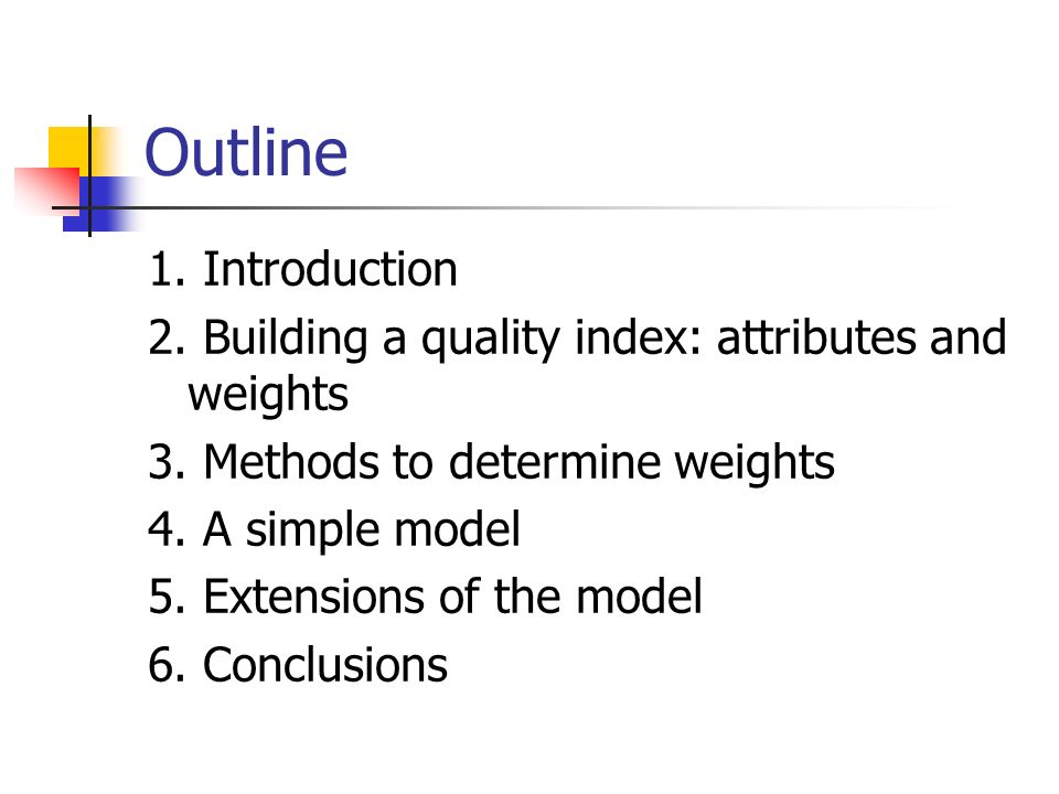 Outline 1. Introduction 2. Building a quality index: attributes and weights 3.
